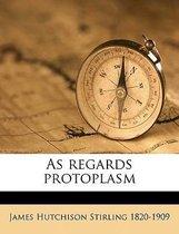 As Regards Protoplasm