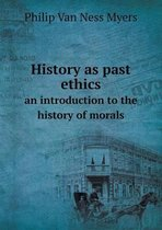 History as Past Ethics an Introduction to the History of Morals