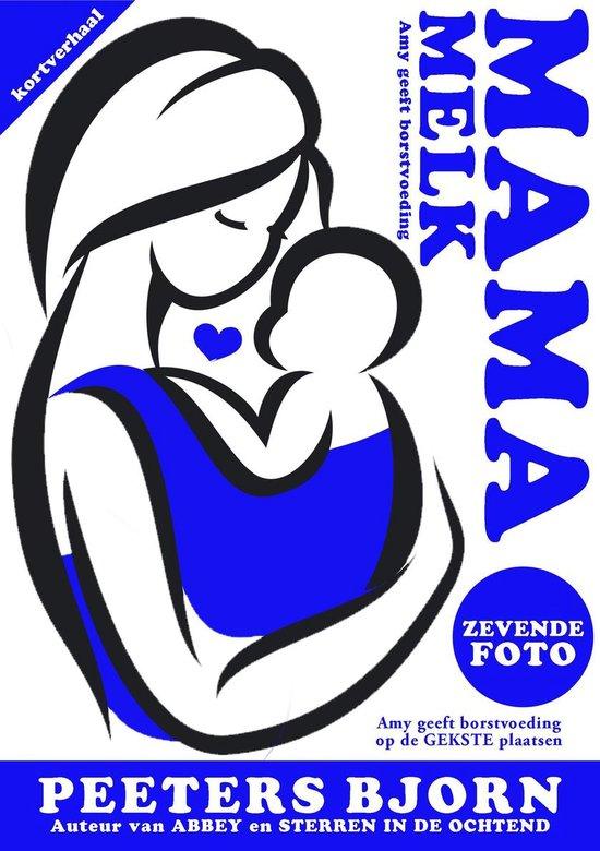 Mama Melk 7 - De Zevende Foto - Bjorn Peeters  