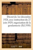 Decret du 1er decembre 1928, avec instruction du 27 juin 1929 sur l'organisation de la gendarmerie