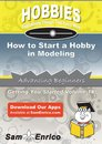 How to Start a Hobby in Modeling