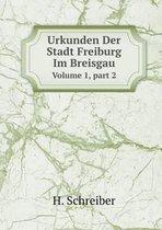 Urkunden Der Stadt Freiburg Im Breisgau Volume 1, Part 2