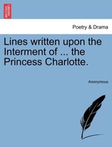 Lines Written Upon the Interment of ... the Princess Charlotte.