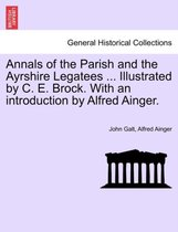 Annals of the Parish and the Ayrshire Legatees ... Illustrated by C. E. Brock. with an Introduction by Alfred Ainger.