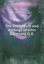 The Life Letters and Writings of John Davenant D.D