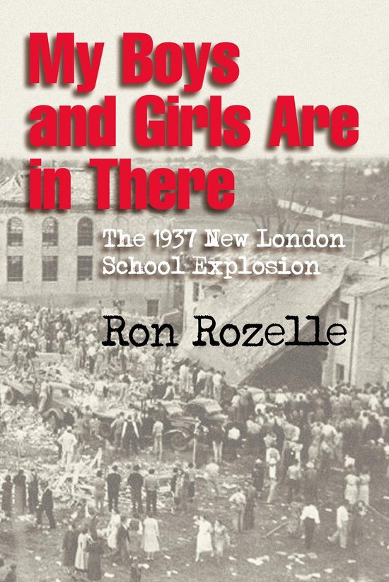 My Boys and Girls Are in There: The 1937 New London School Explosion