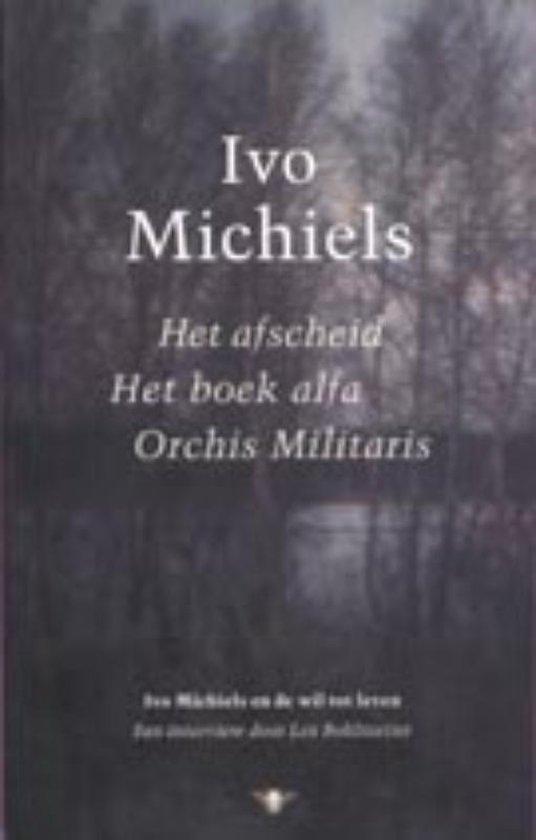 Het afscheid ; Het boek alfa ; Orchis Militaris - I. Michiels  