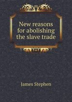New Reasons for Abolishing the Slave Trade