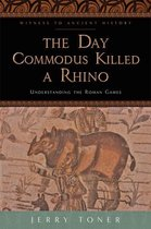The Day Commodus Killed a Rhino