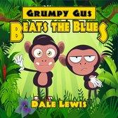 Grumpy Gus Beats the Blues