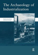 The Archaeology of Industrialization: Society of Post-Medieval Archaeology Monographs: v. 2