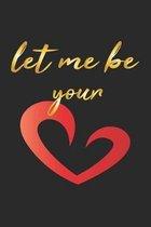 Let me be your: Notizbuch, Notizheft, Notizblock - Geschenk-Idee zum Valentinstag - Karo - A5 - 120 Seiten