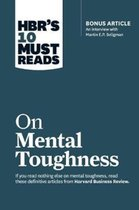 HBR's 10 Must Reads on Mental Toughness (with bonus interview Post-Traumatic Growth and Building Resilience with Martin Seligman) (HBR's 10 Must Reads)