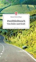 #weltbleibwach - Von Ruhe und Kraft. Life is a Story - story.one