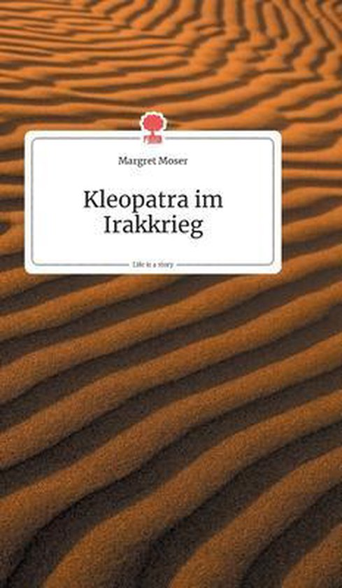 Kleopatra im Irakkrieg. Life is a Story - story.one