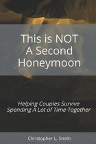This is NOT a Second Honeymoon: Helping Couples Survive Spending A Lot of Time Together
