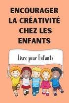 Encourager la Creativite Chez les Enfants