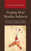 Forging Ideal Muslim Subjects
