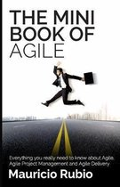 The Mini Book of Agile: Everything you really need to know about Agile, Agile Project Management and Agile Delivery