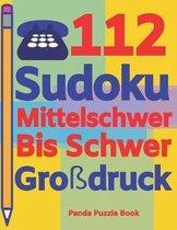 112 Sudoku Mittelschwer Bis Schwer Gro�druck: Logikspiele F�r Erwachsene - Denkspiele Erwachsene - R�tselbuch Grosse Schrift