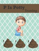 P Is Potty Training: My Potty Training Potty time Train In A Weekend Book