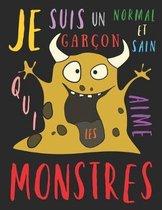 Je suis un gar�on normal et sain qui aime les monstres: Le livre de coloriage pour les gar�ons qui aiment les monstres