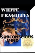 White Fragility and the Subconscious Mind