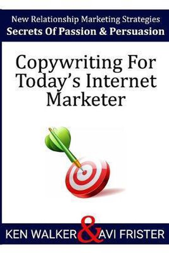Copywriting For Today's Internet Marketer: Secrets of Passion & Persuasion
