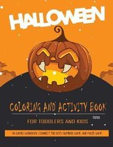 Halloween Coloring and Activity Book For Toddlers and Kids: 43 Games Workbook for Kids, Toddlers and Preschoolers, Connect the dots, Numbers game, and