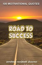 Road To Success: 100 Motivational Quotes