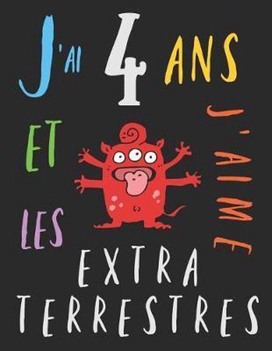 J'ai 4 ans et j'aime les extraterrestres: Le livre � colorier pour les enfants de quatre ans qui aime les extraterrestres. Album � colorier extraterre
