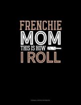 Frenchie Mom This Is How I Roll: Cornell Notes Notebook