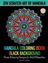 Mandala Coloring book Black Background - Zen Scratch Art Of Mandala Stress Relieving Designs For Adult Relaxation Vol.15: Unique Mandala Designs and S