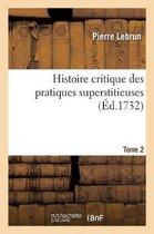 Histoire critique des pratiques superstitieuses qui ont seduit les peuples et embarrasse les scavans