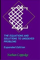 The Equations and Solutions to Unsolved Problems, Expanded Edition: Including Extensive Solutions to Millennium-Prize Type Problems