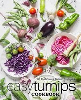 Easy Turnips Cookbook: 50 Delicious Turnip Recipes (2nd Edition)