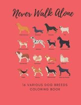 Never Walk Alone 16 Various Dog Breeds Coloring Book: 8.5 X 11 Inch Dogs Coloring Notebook For Adults Seniors and Kids - Large Easy Relaxing Designs