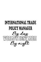 International Trade Policy Manager By Day World's Best Mom By Night: Unique International Trade Policy Manager Notebook, International Trade Policy Ma