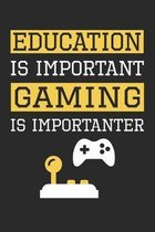 Education is Important Gaming Is Importanter - Gaming Training Journal - Gaming Notebook - Gaming Diary - Gift for Gamer: Unruled Blank Journey Diary,