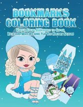 Bookmarks Coloring Book: Winter Wonderland Bookmarks to Color, Relax and Make Reading Fun This Holiday Season: 120 Holiday Bookmarks for Kids a