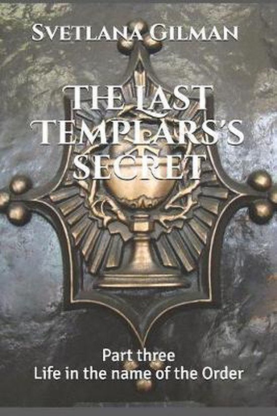 The Last Templars's secret: Part three Life in the name of the Order