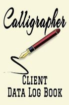Calligrapher Client Data Log Book: 6 x 9 Professional Calligraphist Client Tracking Address & Appointment Book with A to Z Alphabetic Tabs to Record P
