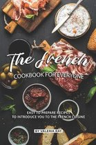 The French Cookbook for Everyone: Easy to Prepare Recipes to Introduce You to The French Cuisine