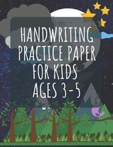 Handwriting Practice Paper For Kids Ages 3-5: A Writing and Penmanship Notebook for Children, for Alphabet, Letters and Numbers