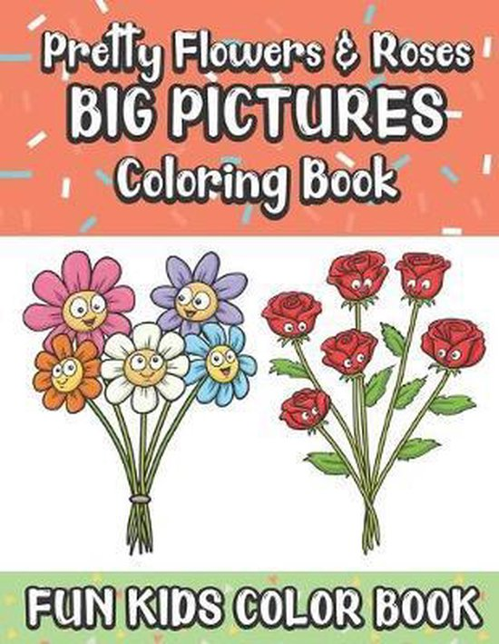 Pretty Flowers And Roses Big Pictures Coloring Book Fun Kids Color Book: Large Full Page Black And White Drawings To Be Colored In By Children And Kid