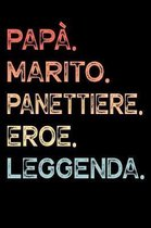 Pap�. Marito. Panettiere. Eroe. Leggenda.: Calendario Organizzatore Calendario Settimanale per Pap� Uomini Festa del pap� Compleanno Festa del pap� Fe