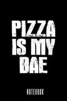 Pizza Is My Bae - Notebook