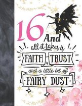 16 And All It Takes Is Faith, Trust And A Little Bit Of Fairy Dust: Glitter Fairy Land Sketchbook Activity Book Gift For Teen Girls - Magical Christma