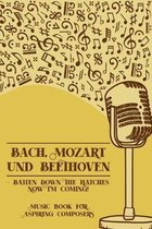 Bach Mozart and Beethoven Batten Down The Hatches Now I'm Coming: DIN-A5 sheet music book with 100 pages of empty staves for composers and music stude
