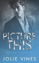 Picture This (Marry the Scot, #4)